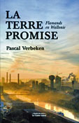La terre promise. (Flamands en Wallonie) - Pascal Verbeken